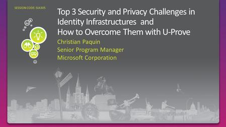 Christian Paquin Senior Program Manager Microsoft Corporation SESSION CODE: SIA305.