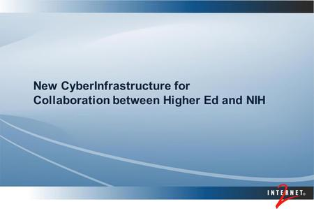 New CyberInfrastructure for Collaboration between Higher Ed and NIH.