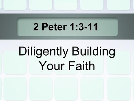 2 Peter 1:3-11 Diligently Building Your Faith. Life and Godliness (3,4) All Things Pertaining to Life and Godliness Given to us by his Divine Power Life-