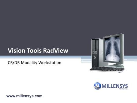 Vision Tools RadView CR/DR Modality Workstation Teleradiology Imager CR Imager RIS/HIS Workflow PACS Complete Workflow management for X-ray Department.