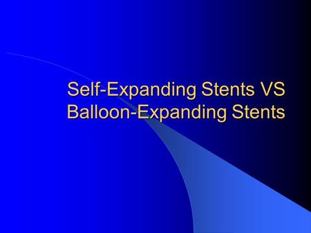 Self-Expanding Stents VS Balloon-Expanding Stents.