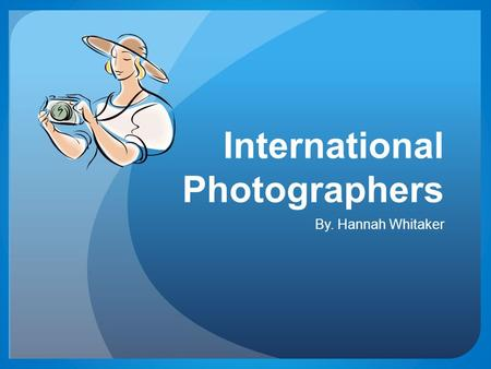 International Photographers By. Hannah Whitaker. Traveling To Australia On January 16, 2011 Will return January 28, 2011 The total cost will include: