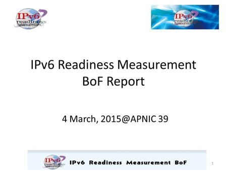 IPv6 Readiness Measurement BoF Report 4 March, 39 1.