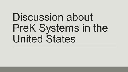 Discussion about PreK Systems in the United States.