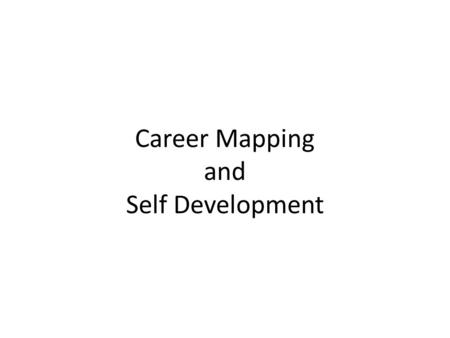 "Career Mapping and Self Development. Part One : Career Management What is Career Management? ""A process by which individuals develop, implement and monitor."