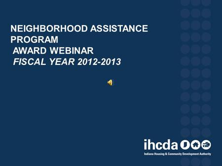 NEIGHBORHOOD ASSISTANCE PROGRAM AWARD WEBINAR FISCAL YEAR 2012-2013.