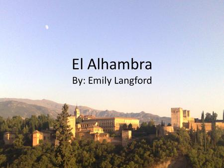 El Alhambra By: Emily Langford. Who created the Alhambra? The Alhambra was a palace built under the rule of the Nasrid dynasty. The Nasrid dynasty was.