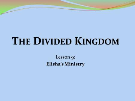 Lesson 9: Elisha's Ministry. The man of God 2 Kings 4:1-6:7.