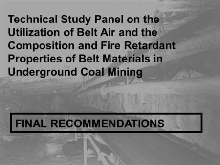 Technical Study Panel on the Utilization of Belt Air and the Composition and Fire Retardant Properties of Belt Materials in Underground Coal Mining FINAL.