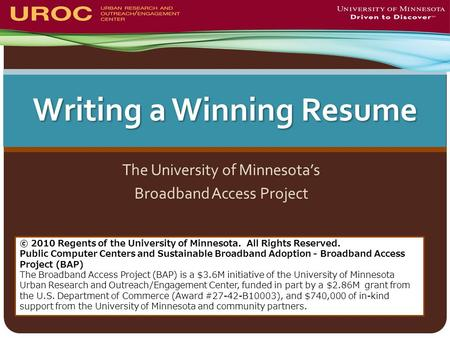 Writing a Winning Resume The University of Minnesota's Broadband Access Project © 2010 Regents of the University of Minnesota. All Rights Reserved. Public.