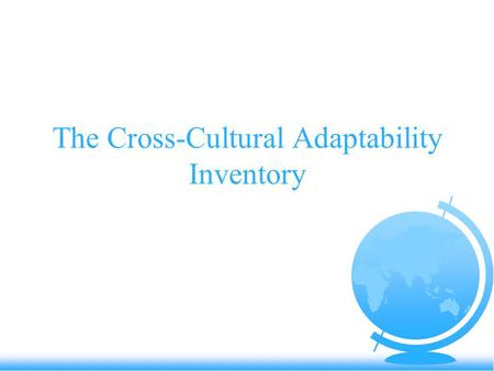 The Cross-Cultural Adaptability Inventory. Emotional Resilience (ER): F Bounces Back F Emotional Equilibrium F Positive Attitude F Sense of Adventure.