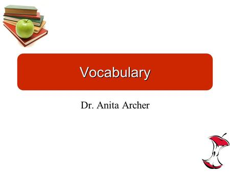 Vocabulary Dr. Anita Archer. Step 1: Introduce the Word Write the word on the board or overhead Read the word and have the students repeat the word. If.
