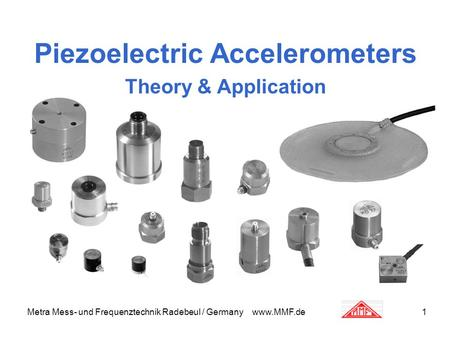 Metra Mess- und Frequenztechnik Radebeul / Germany www.MMF.de1 Piezoelectric Accelerometers Theory & Application.
