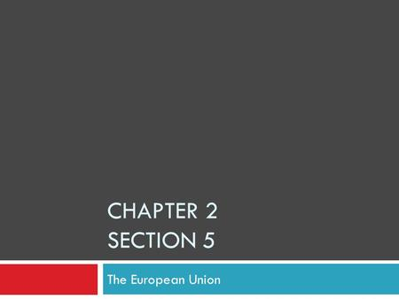 CHAPTER 2 SECTION 5 The European Union. Objectives  Learn about the history of the European Union.  Understand the purpose of the European Union. 