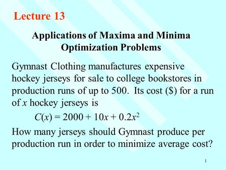 1 Applications of Maxima and Minima Optimization Problems Gymnast Clothing manufactures expensive hockey jerseys for sale to college bookstores in production.