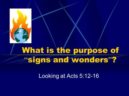 "What is the purpose of "" signs and wonders "" ? Looking at Acts 5:12-16."