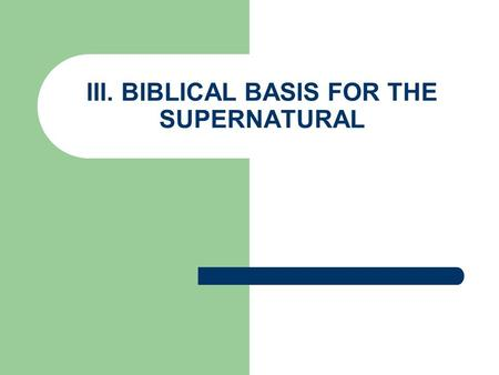 III. BIBLICAL BASIS FOR THE SUPERNATURAL. A. Pentecostals believe in miracles (Luke 4:18-19) Power with Holy Spirit baptism Miracles = spiritual gift.