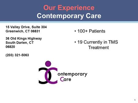 Our Experience Contemporary Care 1 36 Old Kings Highway South Darien, CT 06820 (203) 321-5063 15 Valley Drive, Suite 304 Greenwich, CT 06831 100+ Patients.