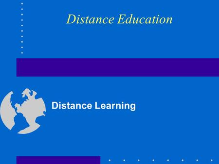Distance Education Distance Learning. Objectives Definition of Distance Education Overview of Adult Education History of Distance Education Distance Education.