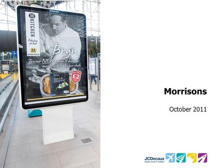 Morrisons October 2011. Key Campaign information Environment/Panels Key Campaign Objectives Other Media 5000 Roadside 6 Sheets 500 Rail 6 Sheets Increase.