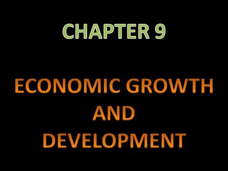 CHAPTER 9 ECONOMIC GROWTH AND DEVELOPMENT