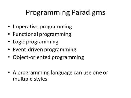 Programming Paradigms Imperative programming Functional programming Logic programming Event-driven programming Object-oriented programming A programming.