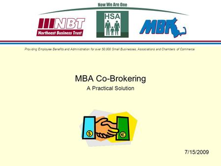 MBA Co-Brokering A Practical Solution Providing Employee Benefits and Administration for over 50,000 Small Businesses, Associations and Chambers of Commerce.