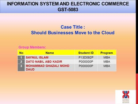 INFORMATION SYSTEM AND ELECTRONIC COMMERCE GST-5083 Case Title : Should Businesses Move to the Cloud NoNameStudent IDProgram 1SAYNUL ISLAMP13D092PMBA 2DATO.