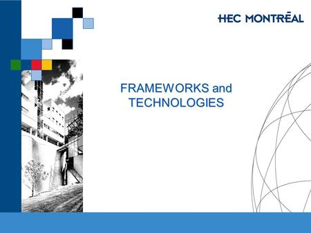 FRAMEWORKS and TECHNOLOGIES. HEC MONTRÉAL – MBA 53-751-02 E-Commerce Jacques Robert & Jean Talbot, HEC Montréal Examples of success story ….….