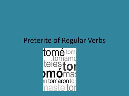 Preterite of Regular Verbs. Preterite tense The preterite tense is used to tell what happened or what you did. (To talk about a past action)