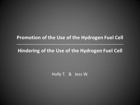 Promotion of the Use of the Hydrogen Fuel Cell ---------------------------------------------------------------- Hindering of the Use of the Hydrogen Fuel.