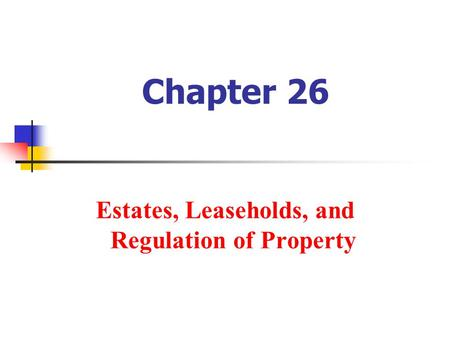 Chapter 26 Estates, Leaseholds, and Regulation of Property.