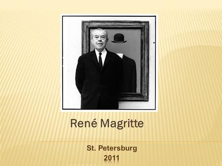 René Magritte St. Petersburg. René François Ghislain Magritte (21 November 1898– 15 August 1967) was a Belgian surrealist artist. He became well known.