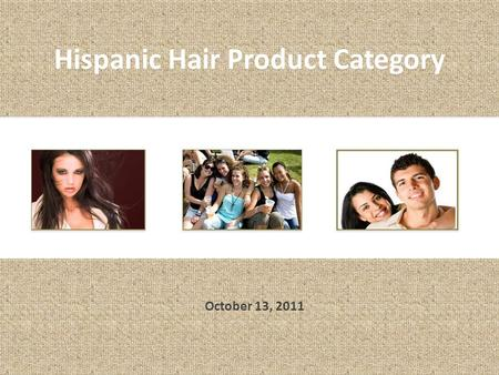 Hispanic Hair Product Category October 13, 2011. Several Slides Taken Out to Maintain Privacy of Client.