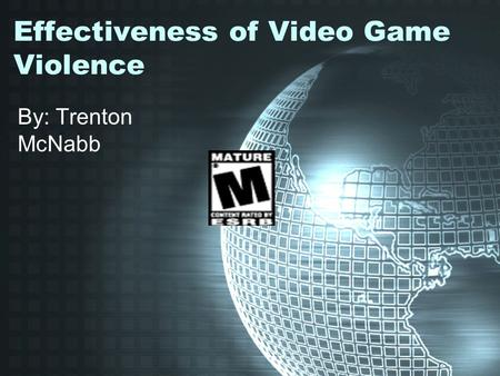 Effectiveness of Video Game Violence By: Trenton McNabb.