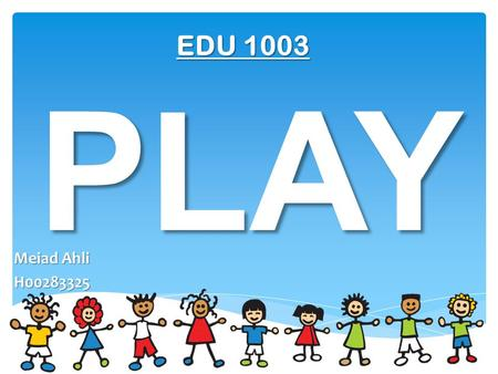 PLAY Meiad Ahli H00283325 EDU 1003. Types of play.