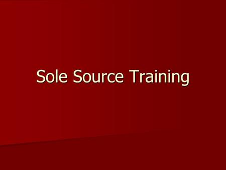 Sole Source Training. Definitions: From NIGP Online Dictionary Sole Source Procurement : A situation created due to the inability to obtain competition.