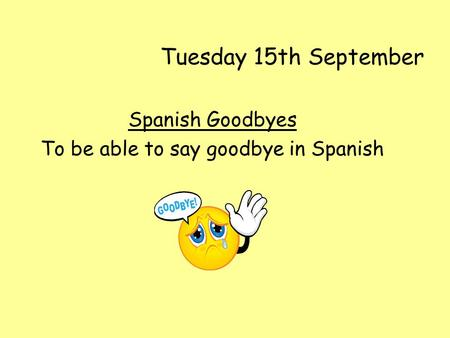 Spanish Goodbyes To be able to say goodbye in Spanish