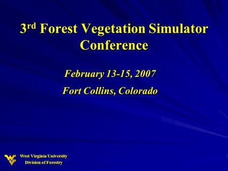 West Virginia University Division of Forestry 3 rd Forest Vegetation Simulator Conference February 13-15, 2007 Fort Collins, Colorado.