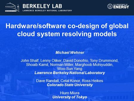 Hardware/software co-design of global cloud system resolving models Michael Wehner John Shalf, Lenny Oliker, David Donofrio, Tony Drummond, Shoaib Kamil,