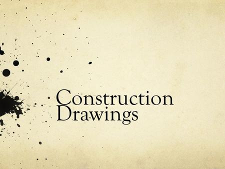 Construction Drawings. Objectives Briefly recognize the history of construction drawings Recognize who creates construction drawings and the tools used.