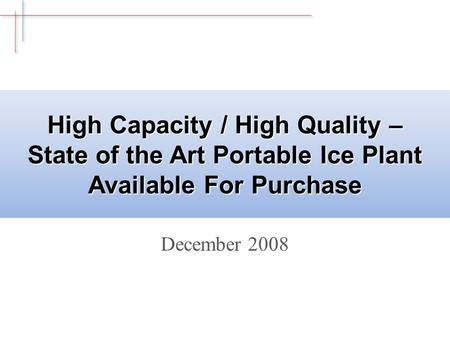 High Capacity / High Quality – State of the Art Portable Ice Plant Available For Purchase December 2008.