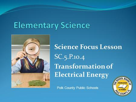 Science Focus Lesson SC.5.P.10.4 Transformation of Electrical Energy