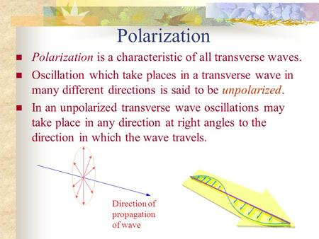 Polarization Polarization is a characteristic of all transverse waves. Oscillation which take places in a transverse wave in many different directions.