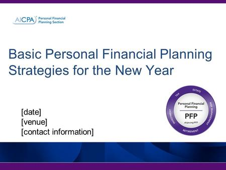 Basic Personal Financial Planning Strategies for the New Year [date] [venue] [contact information]
