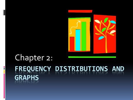 Chapter 2:. Section 1 – Organizing Data Learning Target - I will be able to organize data using a frequency distribution.