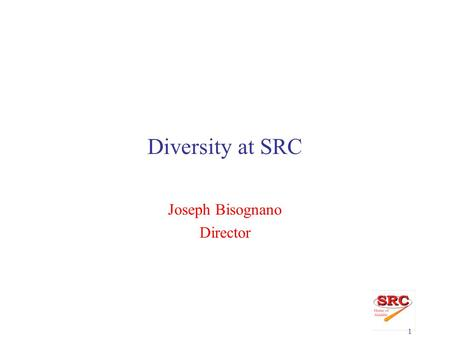1 Diversity at SRC Joseph Bisognano Director. 2 Synchrotron Radiation Center  Enables wide-ranging, high-impact research, with emphasis on lower energy.