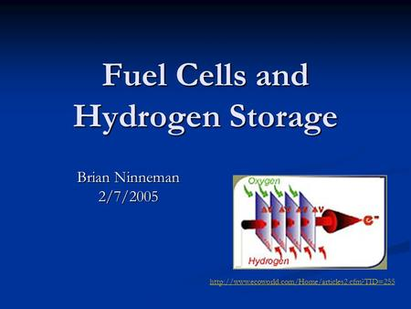Fuel Cells and Hydrogen Storage Brian Ninneman 2/7/2005