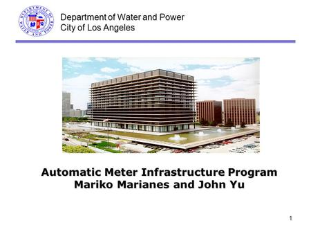 1 Department of Water and Power City of Los Angeles Automatic Meter Infrastructure Program Mariko Marianes and John Yu.