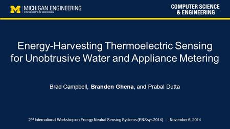 Energy-Harvesting Thermoelectric Sensing for Unobtrusive Water and Appliance Metering Brad Campbell, Branden Ghena, and Prabal Dutta 2 nd International.
